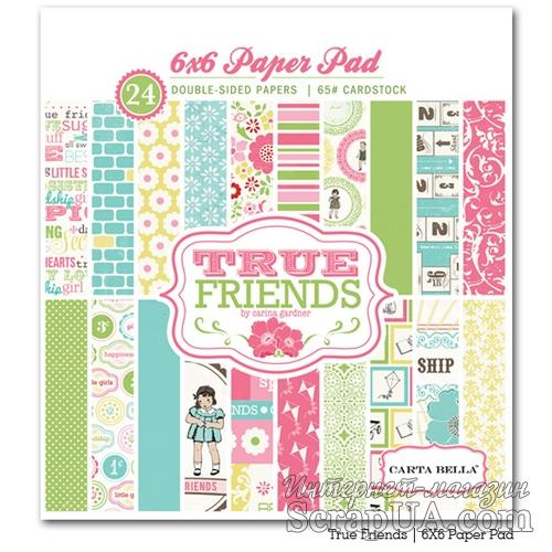 Набор скрапбумаги Carta Bella - True Friends 6x6 Paper Pad, 15х15 см - ScrapUA.com