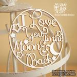 Чипборд ScrapBox - I love you to the moon and back в круге Hi-249 - ScrapUA.com