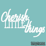 Чипборд от Вензелик - Cherish little things, размер: 70*45 мм - ScrapUA.com