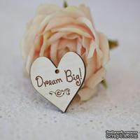 Сердечко деревянное: Dream Big, 3х3,3см