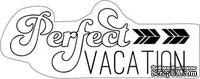 Штамп акриловый Perfect Vacation – Perfect Vacation, Imaginisce