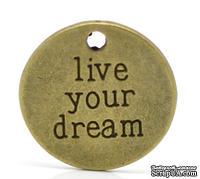 """Металлическое украшение/подвеска """"Live your dream"""", 20мм, античная бронза, 1 шт."""