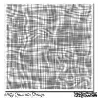 Резиновый штамп My Favorite Things - BG Cheesecloth Background