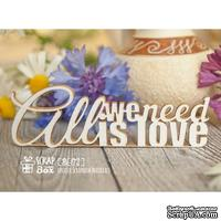 Чипборд ScrapBox - надпись All we need is love Hi-172