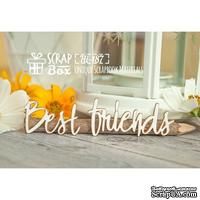 Чипборд ScrapBox - надпись Best friends Hi-187