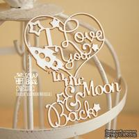 Чипборд ScrapBox - I love you to the moon and back с сердечком Hi-250