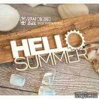 Чипборд ScrapBox - Надпись Hello summer Hi-285