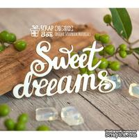 Чипборд ScrapBox - Надпись Sweet Dreams Hi-302