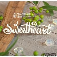 Чипборд ScrapBox - Надпись Sweetheart Hi-303