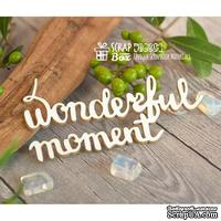 Чипборд ScrapBox - Надпись Wonderful moment Hi-305