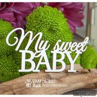 "Чипборд ScrapBox - Надпись ""My sweet Baby"" Hi-360"
