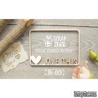 Чипборд ScrapBox - Рамка тонкая Love This