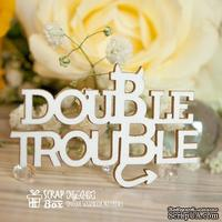 Чипборд ScrapBox - Надпись Double Trouble Hy-045