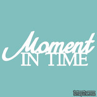 Чипборд от Вензелик - Moment in time, размер: 87*33 мм