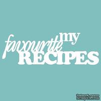 Чипборд от Вензелик - my favourite recipes, размер: 100*33 мм