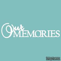 Чипборд от Вензелик - Our memories, размер: 100*26 мм