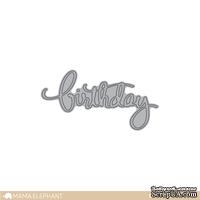 "Ножи для вырубки от Mama Elephant - Birthday Script - Creative Cuts - Надпись ""Birthday"""