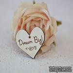 Сердечко деревянное: Dream Big, 3х3,3см - ScrapUA.com