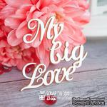 Чипборд ScrapBox - надпись My Big Love Hi-233 - ScrapUA.com