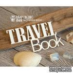 Чипборд ScrapBox - Надпись Travel Book Hi-288 - ScrapUA.com