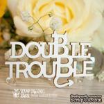 Чипборд ScrapBox - Надпись Double Trouble Hy-045 - ScrapUA.com