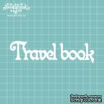 "Чипборд от Вензелик - Надпись ""Travel Book"", размер: 3,2 x 12,1 см - ScrapUA.com"