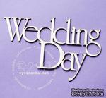 """Чипборд от  Wycinanka  - Надпись""""Wedding Day"""", 6 x 9 см - ScrapUA.com"""